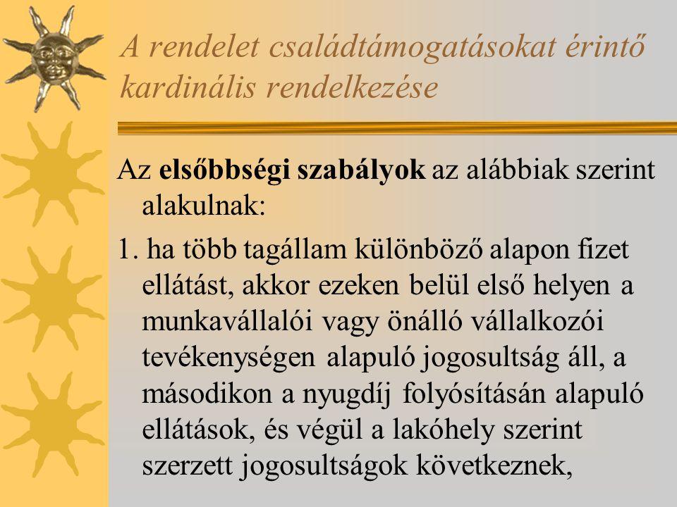 A rendelet családtámogatásokat érintő kardinális rendelkezése Az elsőbbségi szabályok az alábbiak szerint alakulnak: 1. ha több tagállam különböző ala