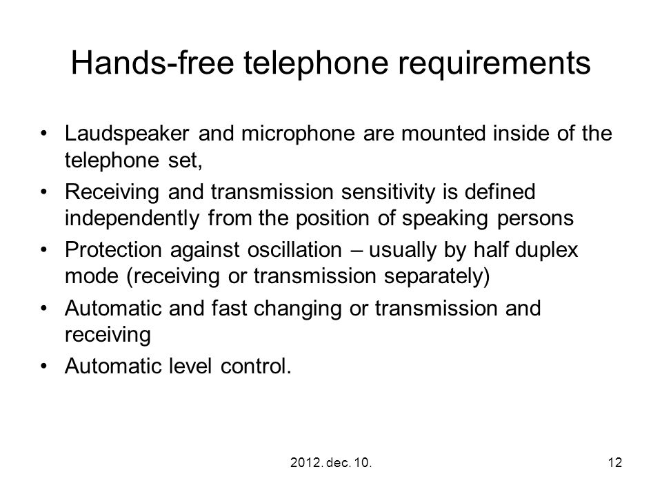 2012. dec. 10.12 Hands-free telephone requirements Laudspeaker and microphone are mounted inside of the telephone set, Receiving and transmission sens