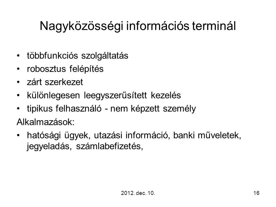 2012. dec. 10.16 Nagyközösségi információs terminál többfunkciós szolgáltatás robosztus felépítés zárt szerkezet különlegesen leegyszerűsített kezelés