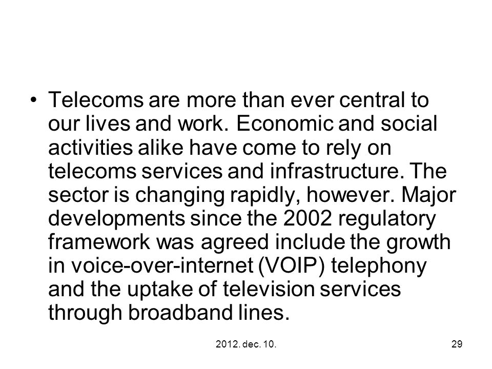 2012. dec. 10.29 Telecoms are more than ever central to our lives and work. Economic and social activities alike have come to rely on telecoms service