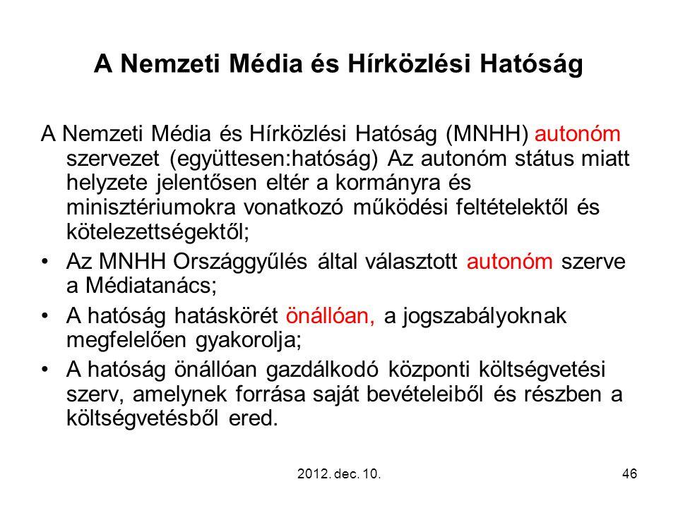 A Nemzeti Média és Hírközlési Hatóság A Nemzeti Média és Hírközlési Hatóság (MNHH) autonóm szervezet (együttesen:hatóság) Az autonóm státus miatt helyzete jelentősen eltér a kormányra és minisztériumokra vonatkozó működési feltételektől és kötelezettségektől; Az MNHH Országgyűlés által választott autonóm szerve a Médiatanács; A hatóság hatáskörét önállóan, a jogszabályoknak megfelelően gyakorolja; A hatóság önállóan gazdálkodó központi költségvetési szerv, amelynek forrása saját bevételeiből és részben a költségvetésből ered.