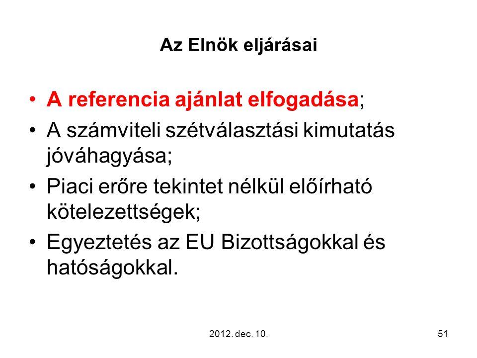 Az Elnök eljárásai A referencia ajánlat elfogadása; A számviteli szétválasztási kimutatás jóváhagyása; Piaci erőre tekintet nélkül előírható kötelezettségek; Egyeztetés az EU Bizottságokkal és hatóságokkal.