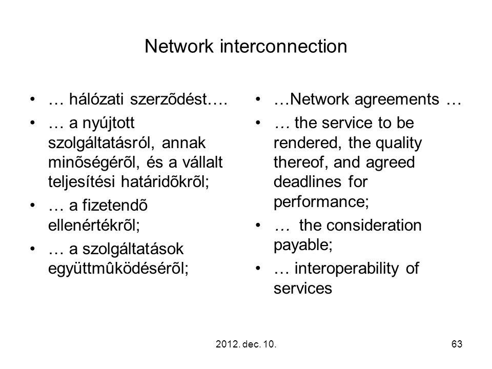 2012. dec. 10.63 Network interconnection … hálózati szerzõdést…. … a nyújtott szolgáltatásról, annak minõségérõl, és a vállalt teljesítési határidõkrõ