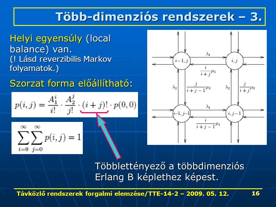 Távközlő rendszerek forgalmi elemzése/TTE-14-2 – 2009. 05. 12. 16 Több-dimenziós rendszerek – 3. Helyi egyensúly (local balance) van. (! Lásd reverzib