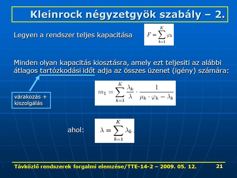 Távközlő rendszerek forgalmi elemzése/TTE-14-2 – 2009. 05. 12. 21 Kleinrock négyzetgyök szabály – 2. ahol: várakozás + kiszolgálás Legyen a rendszer t