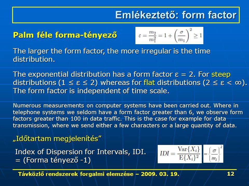 Távközlő rendszerek forgalmi elemzése – 2009. 03. 19. 12 Emlékeztető: form factor Palm féle forma-tényező The larger the form factor, the more irregul
