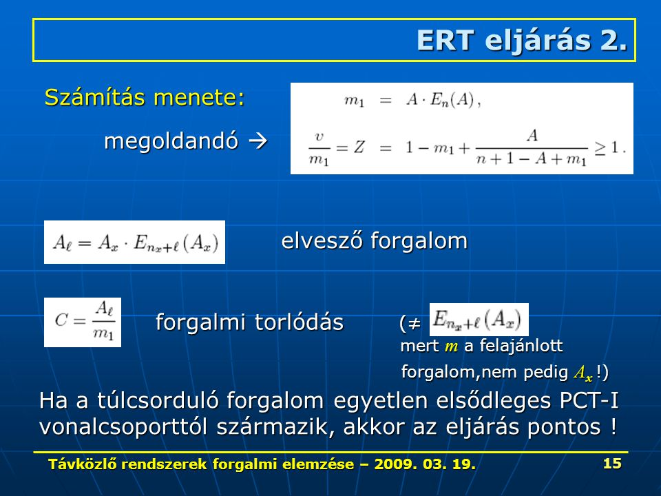Távközlő rendszerek forgalmi elemzése – 2009. 03. 19. 15 ERT eljárás 2. Számítás menete: megoldandó  elvesző forgalom forgalmi torlódás (≠ mert m a f