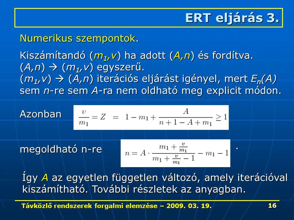 Távközlő rendszerek forgalmi elemzése – 2009. 03. 19. 16 ERT eljárás 3. Numerikus szempontok. Kiszámítandó (m 1,v) ha adott (A,n) és fordítva. (A,n) 