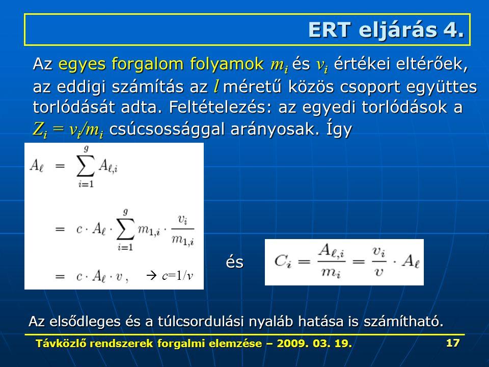 Távközlő rendszerek forgalmi elemzése – 2009. 03. 19. 17 ERT eljárás 4. Az egyes forgalom folyamok m i és v i értékei eltérőek, az eddigi számítás az