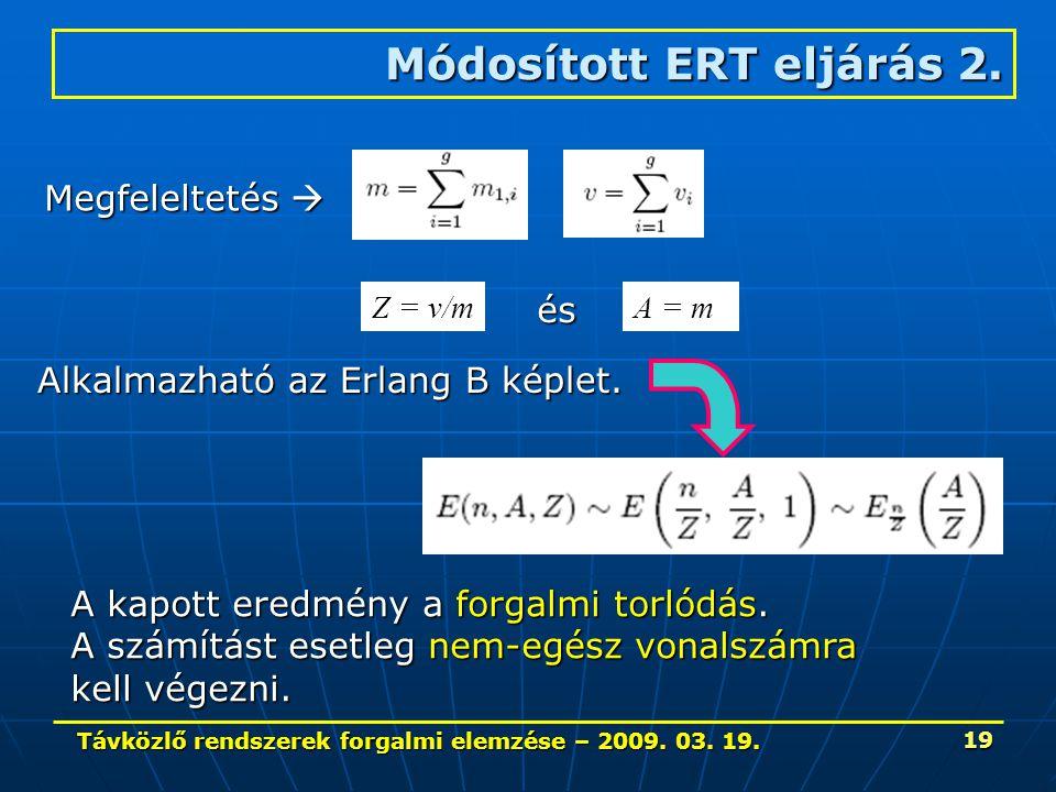 Távközlő rendszerek forgalmi elemzése – 2009. 03. 19. 19 Módosított ERT eljárás 2. Megfeleltetés  Z = v/mA = m és Alkalmazható az Erlang B képlet. A