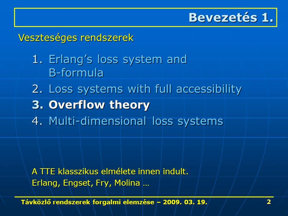 Távközlő rendszerek forgalmi elemzése – 2009. 03. 19. 2 1.Erlang's loss system and B-formula 2.Loss systems with full accessibility 3.Overflow theory