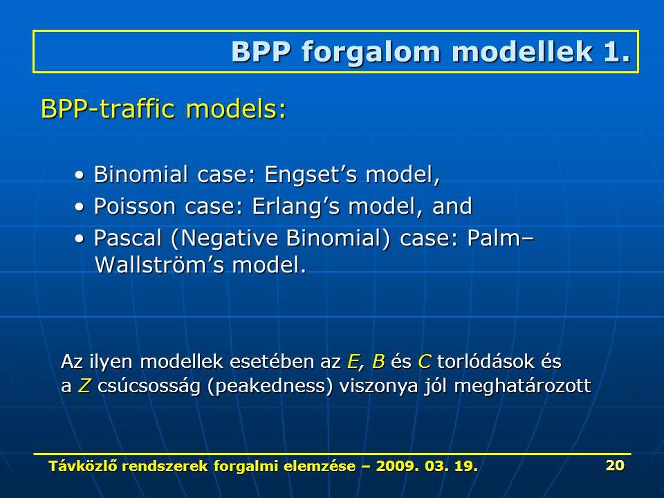 Távközlő rendszerek forgalmi elemzése – 2009. 03. 19. 20 BPP forgalom modellek 1. BPP-traffic models: Binomial case: Engset's model, Binomial case: En