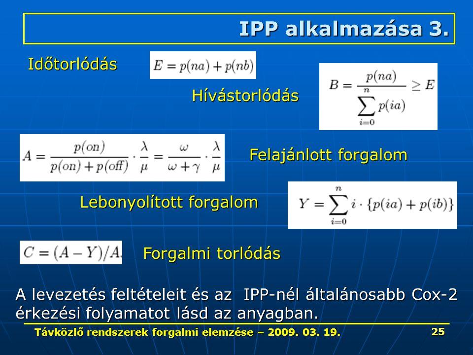 Távközlő rendszerek forgalmi elemzése – 2009. 03. 19. 25 IPP alkalmazása 3. Időtorlódás Hívástorlódás Felajánlott forgalom Lebonyolított forgalom Forg