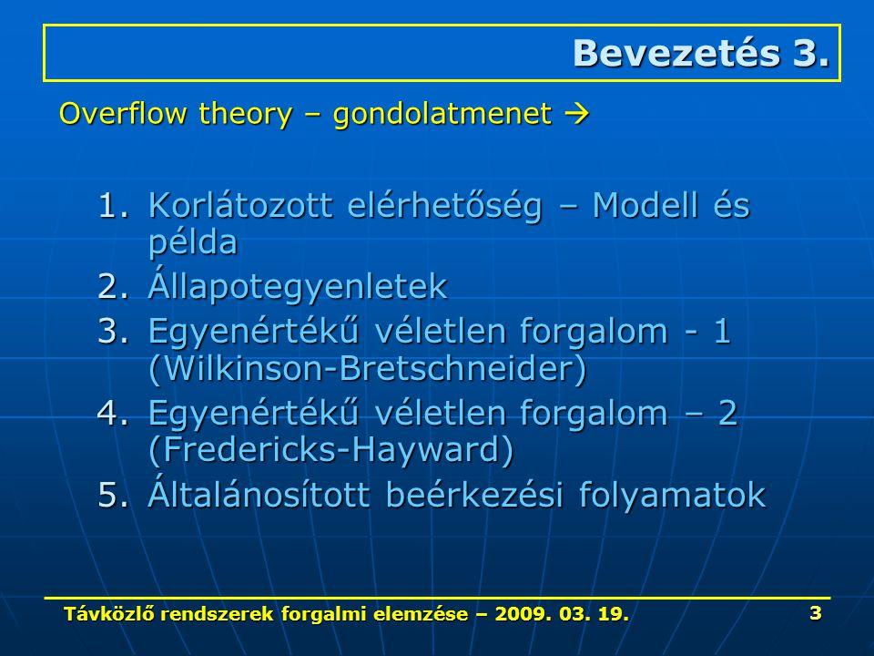 Távközlő rendszerek forgalmi elemzése – 2009. 03. 19. 3 1.Korlátozott elérhetőség – Modell és példa 2.Állapotegyenletek 3.Egyenértékű véletlen forgalo