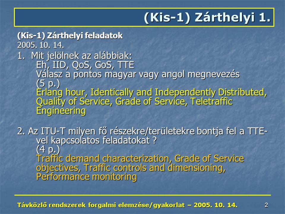 Távközlő rendszerek forgalmi elemzése/gyakorlat – 2005. 10. 14. 2 (Kis-1) Zárthelyi feladatok 2005. 10. 14. 1. Mit jelölnek az alábbiak: Eh, IID, QoS,