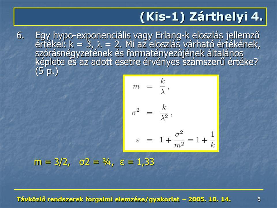 Távközlő rendszerek forgalmi elemzése/gyakorlat – 2005. 10. 14. 5 6.Egy hypo-exponenciális vagy Erlang-k eloszlás jellemző értékei: k = 3, = 2. Mi az