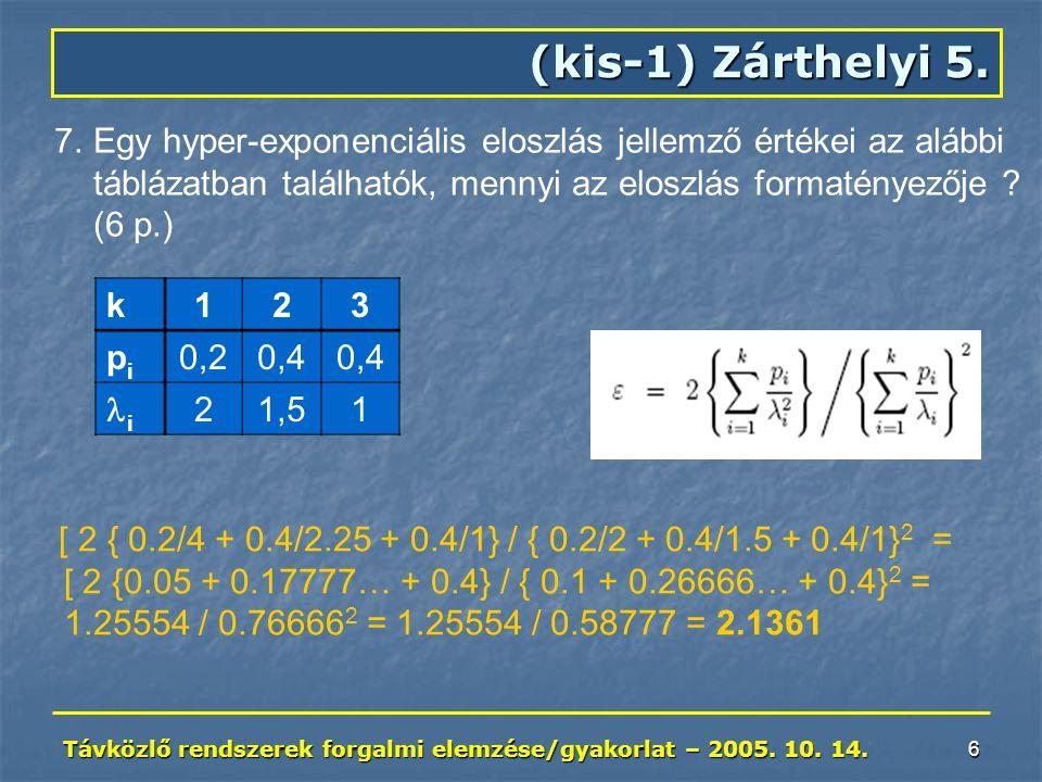 Távközlő rendszerek forgalmi elemzése/gyakorlat – 2005. 10. 14. 6 (kis-1) Zárthelyi 5. 7.Egy hyper-exponenciális eloszlás jellemző értékei az alábbi t