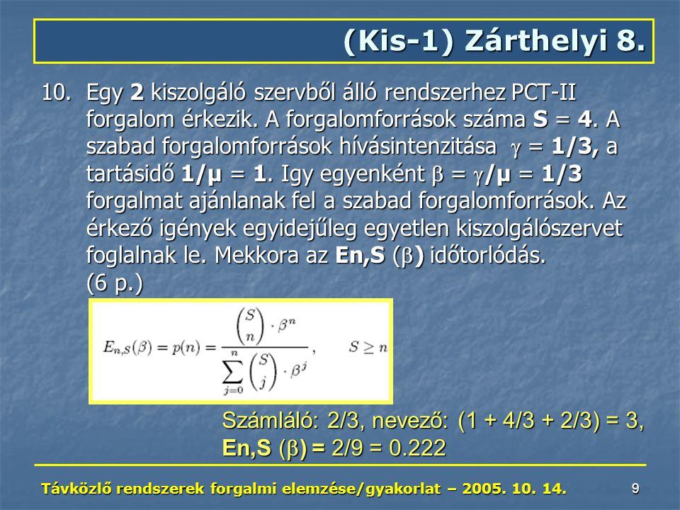 Távközlő rendszerek forgalmi elemzése/gyakorlat – 2005. 10. 14. 9 (Kis-1) Zárthelyi 8. 10.Egy 2 kiszolgáló szervből álló rendszerhez PCT-II forgalom é