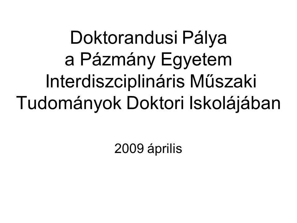 Doktorandusi Pálya a Pázmány Egyetem Interdiszciplináris Műszaki Tudományok Doktori Iskolájában 2009 április