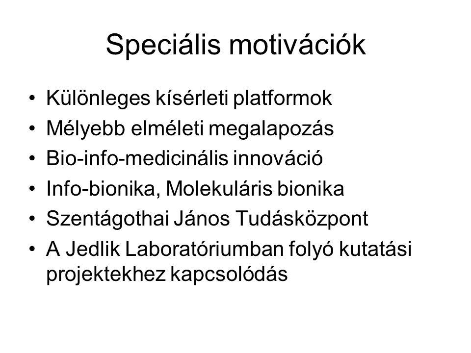 Speciális motivációk Különleges kísérleti platformok Mélyebb elméleti megalapozás Bio-info-medicinális innováció Info-bionika, Molekuláris bionika Szentágothai János Tudásközpont A Jedlik Laboratóriumban folyó kutatási projektekhez kapcsolódás