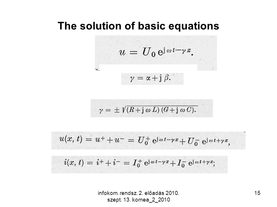 infokom. rendsz. 2. előadás 2010. szept. 13. komea_2_2010 15 The solution of basic equations