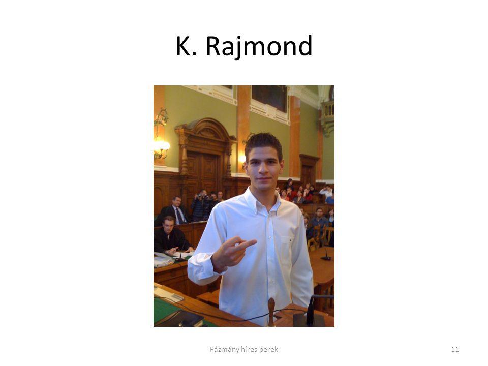 K. Rajmond 11Pázmány híres perek