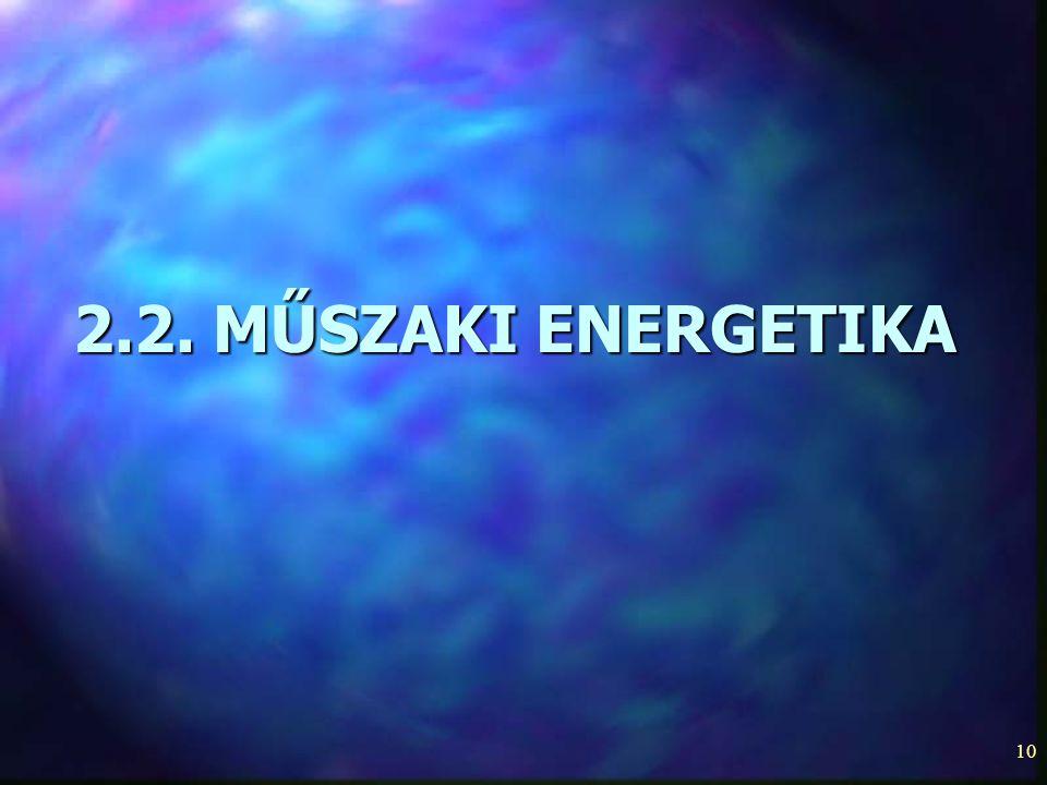 10 2.2. MŰSZAKI ENERGETIKA