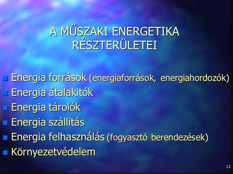 12 A MŰSZAKI ENERGETIKA RÉSZTERÜLETEI n Energia források (energiaforrások, energiahordozók) n Energia átalakitók n Energia tárolók n Energia szállitás