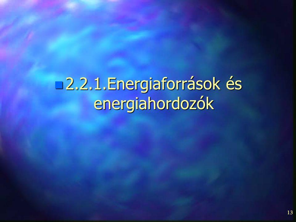 13 n 2.2.1.Energiaforrások és energiahordozók