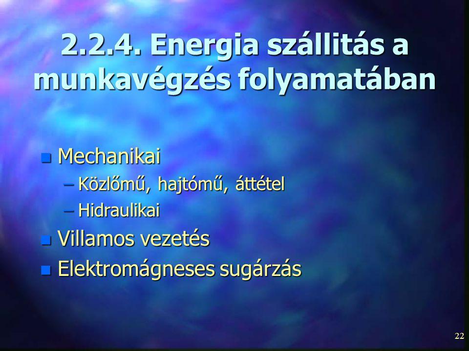 22 2.2.4. Energia szállitás a munkavégzés folyamatában n Mechanikai –Közlőmű, hajtómű, áttétel –Hidraulikai n Villamos vezetés n Elektromágneses sugár