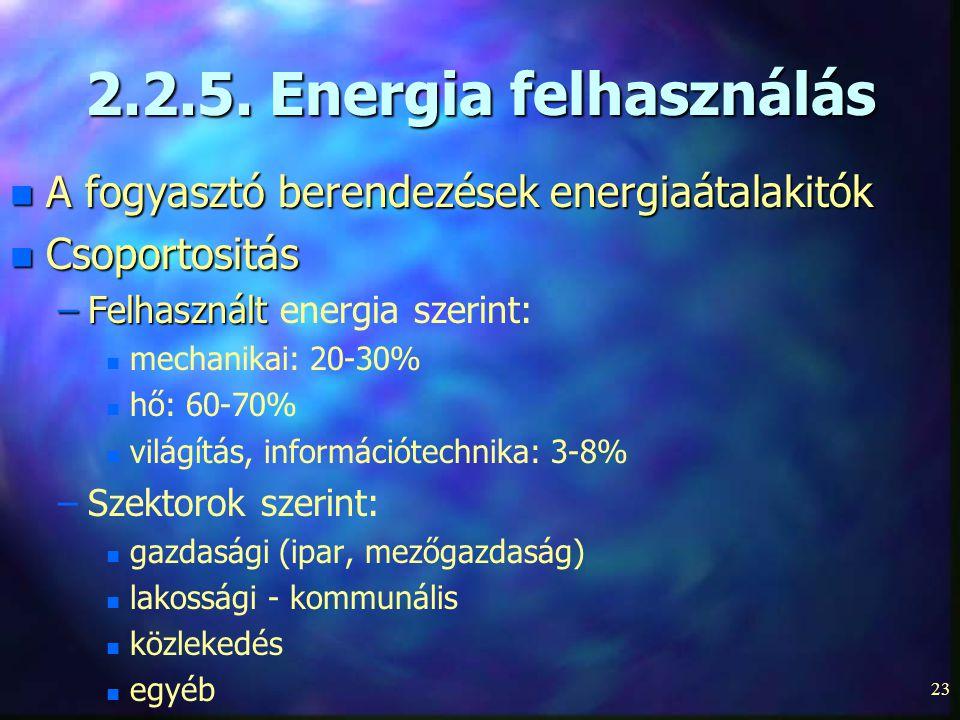 23 2.2.5. Energia felhasználás n A fogyasztó berendezések energiaátalakitók n Csoportositás –Felhasznált –Felhasznált energia szerint: mechanikai: 20-
