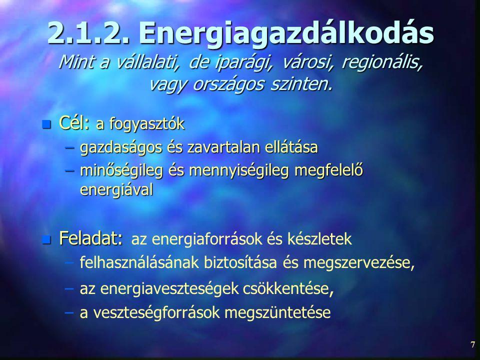 7 2.1.2. Energiagazdálkodás Mint a vállalati, de iparági, városi, regionális, vagy országos szinten. n Cél: a fogyasztók –gazdaságos és zavartalan ell