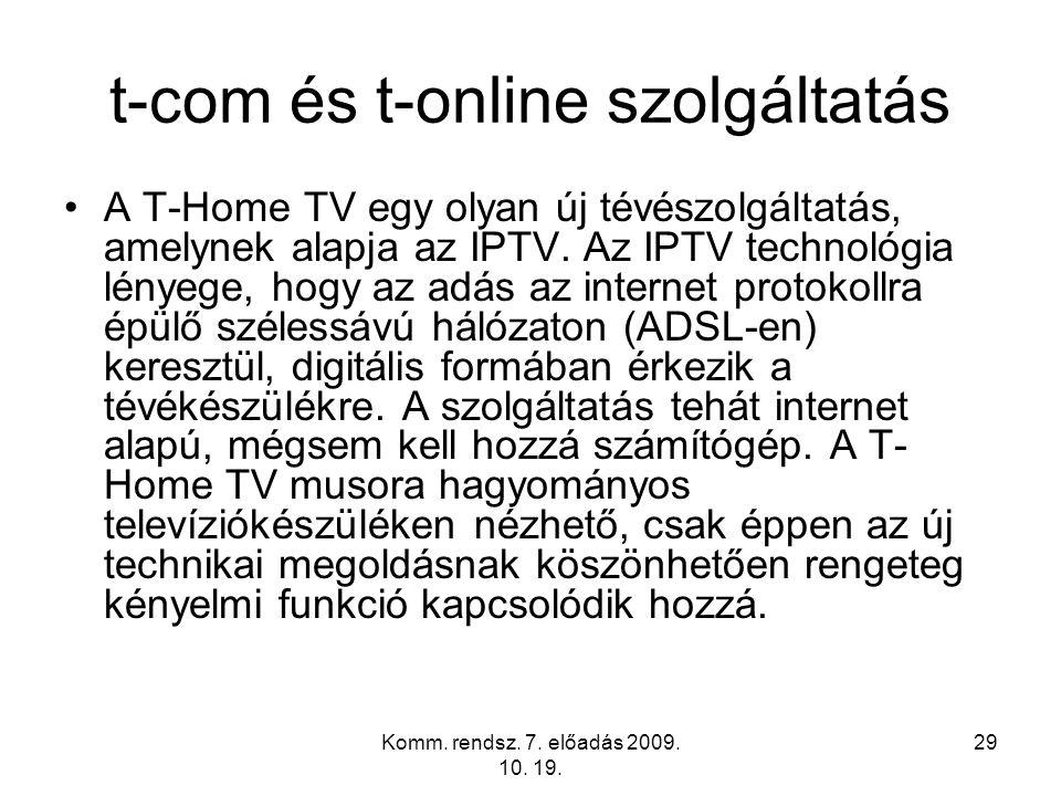 Komm. rendsz. 7. előadás 2009. 10. 19. 29 t-com és t-online szolgáltatás A T-Home TV egy olyan új tévészolgáltatás, amelynek alapja az IPTV. Az IPTV t