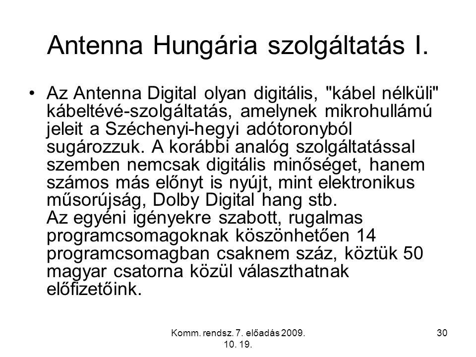 Komm. rendsz. 7. előadás 2009. 10. 19. 30 Antenna Hungária szolgáltatás I. Az Antenna Digital olyan digitális,