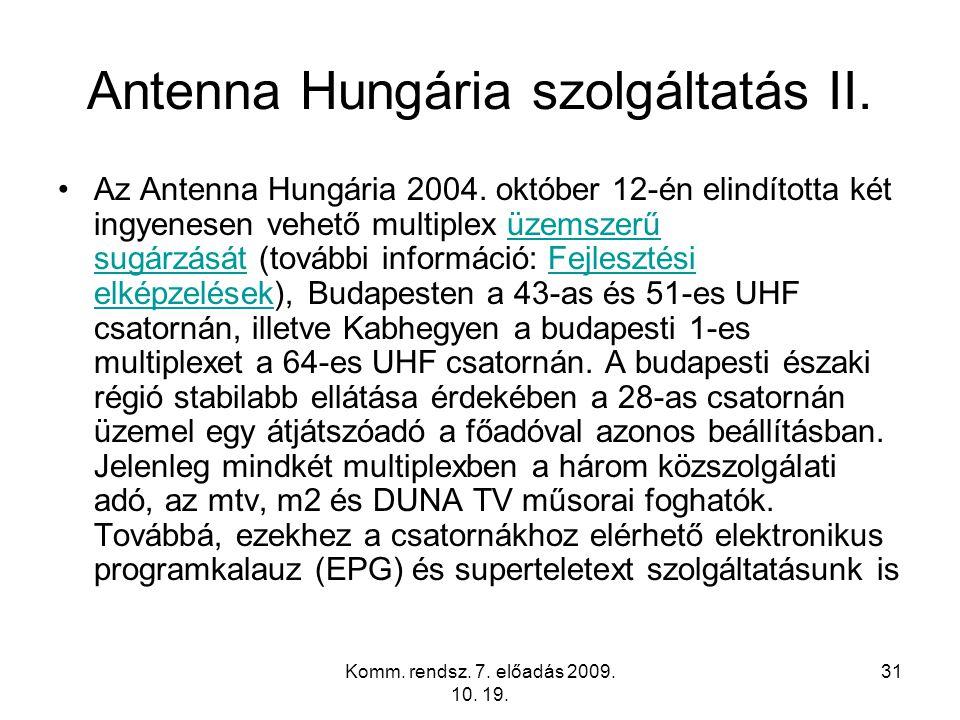 Komm. rendsz. 7. előadás 2009. 10. 19. 31 Antenna Hungária szolgáltatás II. Az Antenna Hungária 2004. október 12-én elindította két ingyenesen vehető