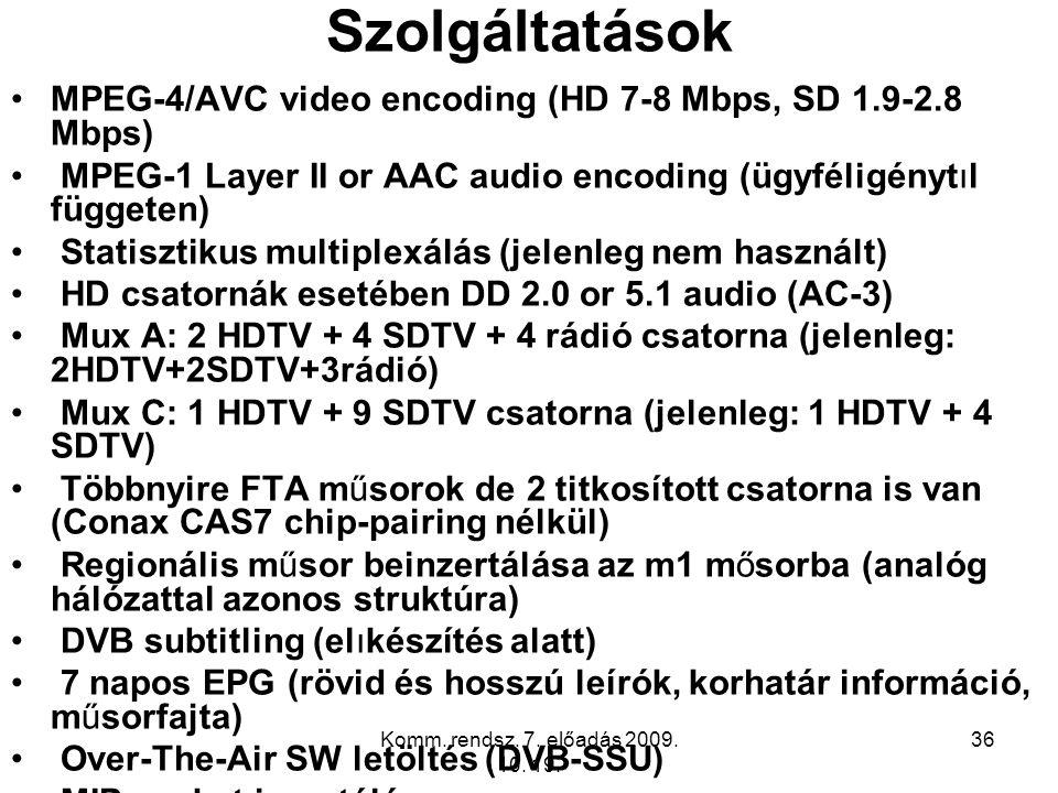 Komm. rendsz. 7. előadás 2009. 10. 19. 36 Szolgáltatások MPEG-4/AVC video encoding (HD 7-8 Mbps, SD 1.9-2.8 Mbps) MPEG-1 Layer II or AAC audio encodin