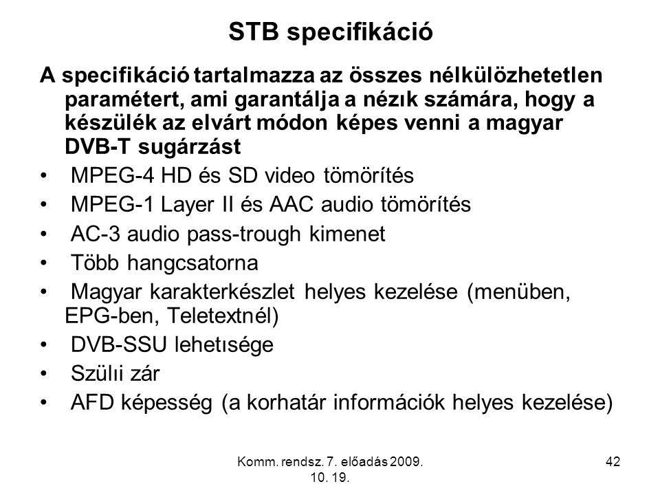 Komm. rendsz. 7. előadás 2009. 10. 19. 42 STB specifikáció A specifikáció tartalmazza az összes nélkülözhetetlen paramétert, ami garantálja a nézık sz