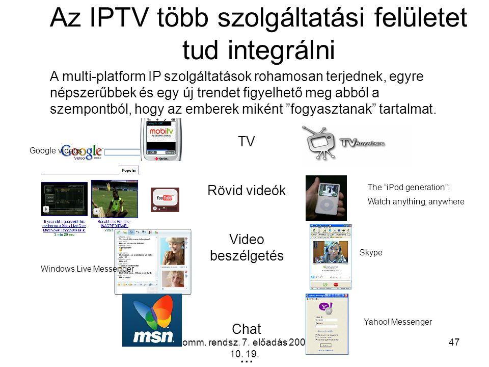 Komm. rendsz. 7. előadás 2009. 10. 19. 47 Az IPTV több szolgáltatási felületet tud integrálni A multi-platform IP szolgáltatások rohamosan terjednek,