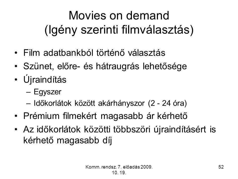 Komm. rendsz. 7. előadás 2009. 10. 19. 52 Movies on demand (Igény szerinti filmválasztás) Film adatbankból történő választás Szünet, előre- és hátraug