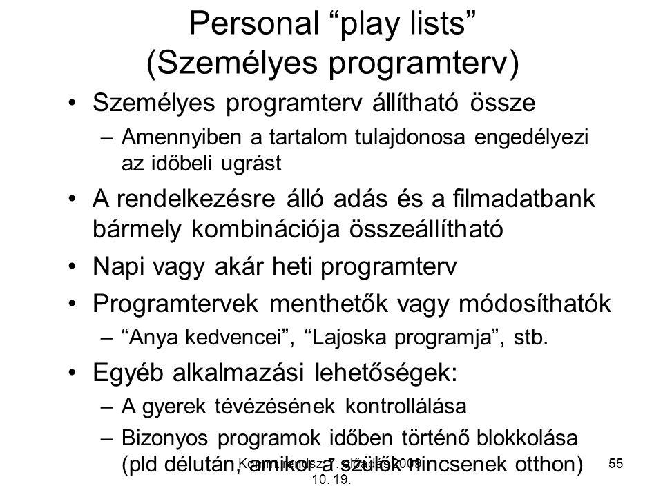 """Komm. rendsz. 7. előadás 2009. 10. 19. 55 Personal """"play lists"""" (Személyes programterv) Személyes programterv állítható össze –Amennyiben a tartalom t"""