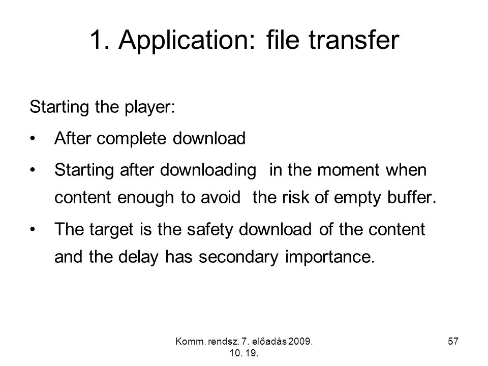 Komm. rendsz. 7. előadás 2009. 10. 19. 57 1. Application: file transfer Starting the player: After complete download Starting after downloading in the