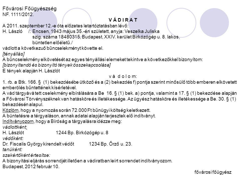Fővárosi Főügyészség NF. 1111/2012. V Á D I R A T A 2011. szeptember 12.-e óta előzetes letartóztatásban lévő: H. László /: Encsen, 1943 május 35.-én