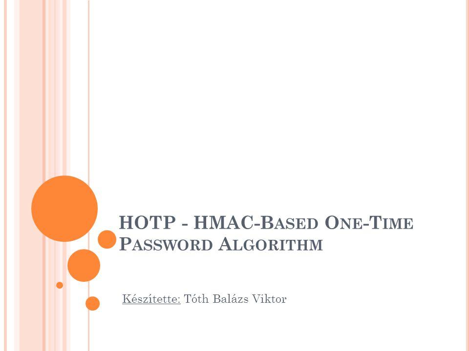 M OTIVÁCIÓK Kevés two-factor autentikáció Hardver-, és szoftvergyártók közötti együttműködés hiánya Nyílt szabványok hiánya (magas költségűek, nem elterjedtek…) Statikus jelszavak alkalmatlansága nyílt szabvány → minden műszaki közösség által hozzáférhető OTP: legegyszerűbb és leghíresebb Fő előnye: nem kell semmilyen kliens szoftvernek installálva lennie a felhasználó gépére (roaming) 2