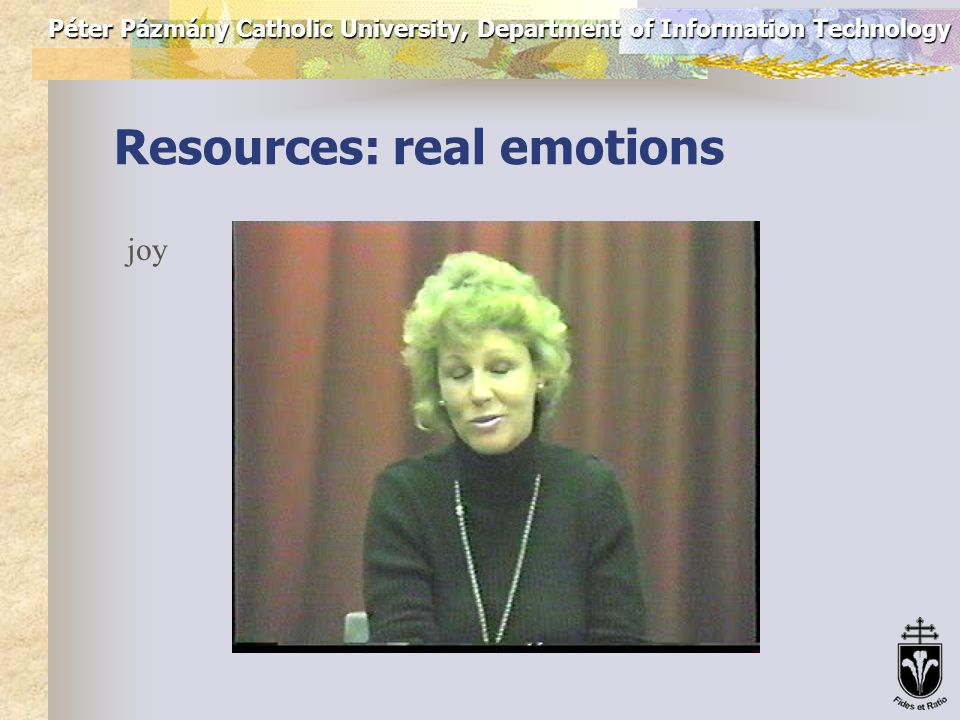Péter Pázmány Catholic University, Department of Information Technology Resources: real emotions sad