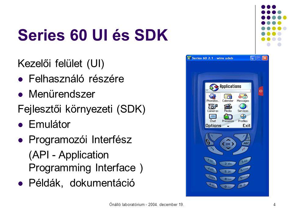 Önálló laboratórium - 2004. december 19.4 Series 60 UI és SDK Kezelői felület (UI) Felhasználó részére Menürendszer Fejlesztői környezeti (SDK) Emulát