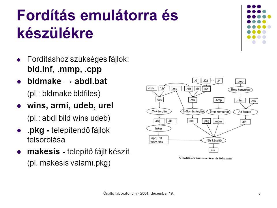 Önálló laboratórium - 2004. december 19.6 Fordítás emulátorra és készülékre Fordításhoz szükséges fájlok: bld.inf,.mmp,.cpp bldmake → abdl.bat (pl.: b