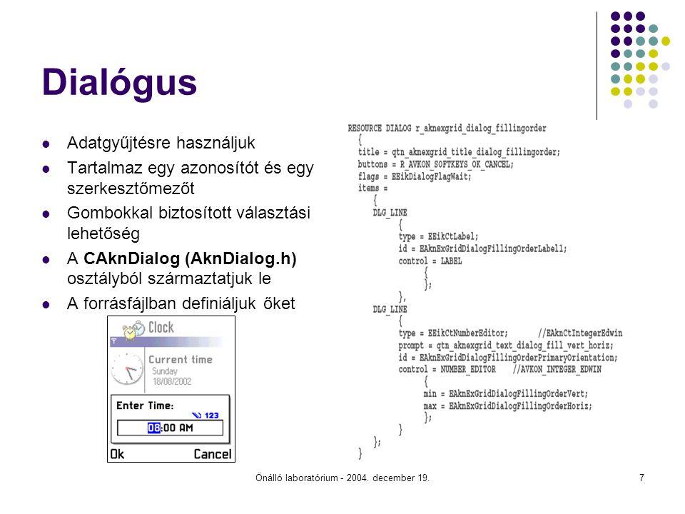 Önálló laboratórium - 2004. december 19.7 Dialógus Adatgyűjtésre használjuk Tartalmaz egy azonosítót és egy szerkesztőmezőt Gombokkal biztosított vála