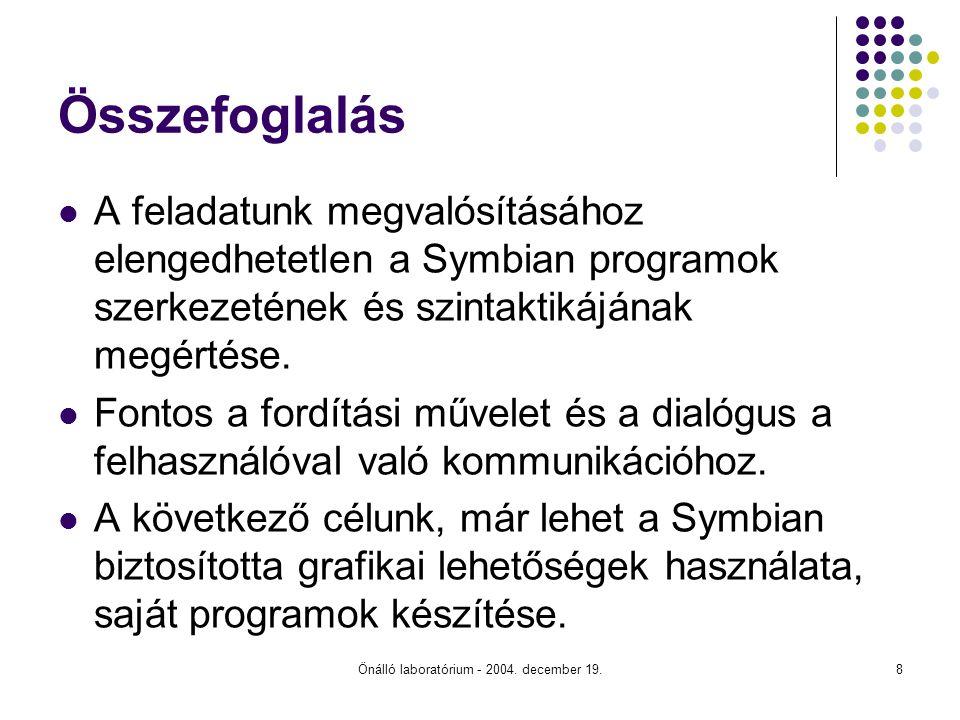 Önálló laboratórium - 2004. december 19.8 Összefoglalás A feladatunk megvalósításához elengedhetetlen a Symbian programok szerkezetének és szintaktiká