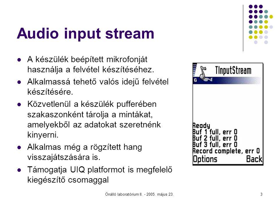 Önálló laboratórium II. - 2005. május 23.3 Audio input stream A készülék beépített mikrofonját használja a felvétel készítéséhez. Alkalmassá tehető va