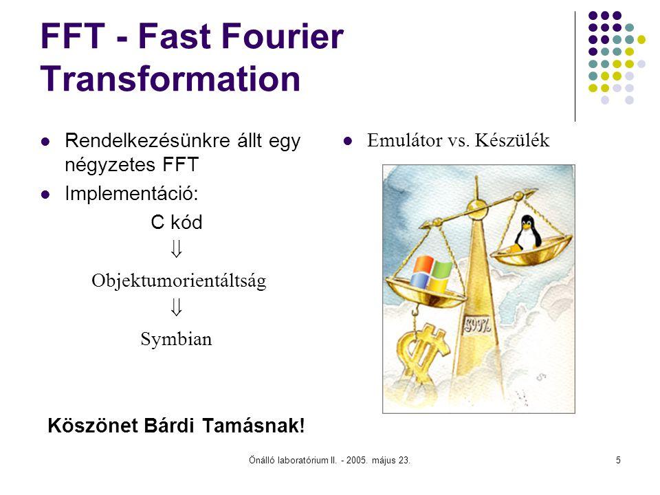 Önálló laboratórium II. - 2005. május 23.5 FFT - Fast Fourier Transformation Rendelkezésünkre állt egy négyzetes FFT Implementáció: C kód  Objektumor